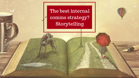 The best internal communications strategy? Storytelling